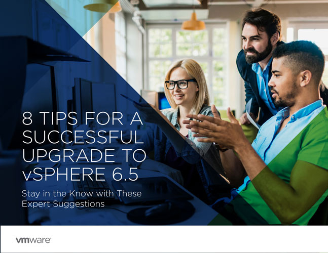 8 Tips for a Successful Upgrade to vSPHERE 6.5