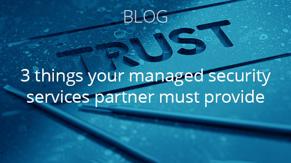 Blog: Three things your managed security services partner must provide